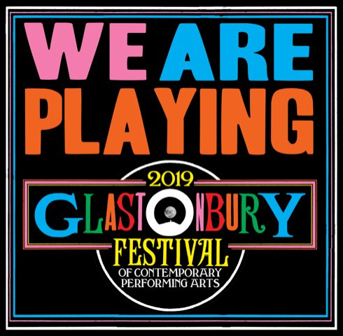 We are playing Glastonbury 2019
