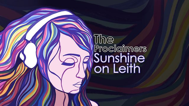 BBC Radio 4 – SOUL MUSIC – Why Sunshine on Leith is a love song to humanity